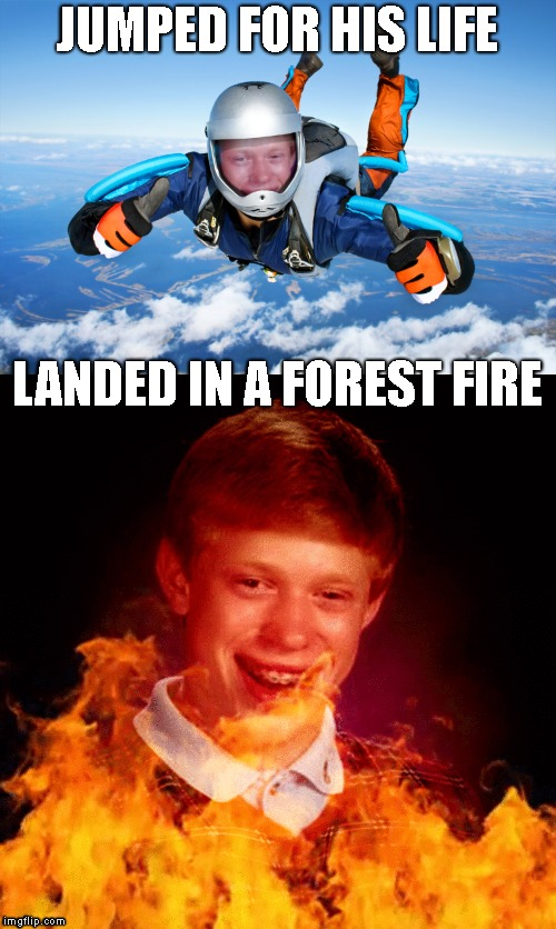 JUMPED FOR HIS LIFE LANDED IN A FOREST FIRE | made w/ Imgflip meme maker