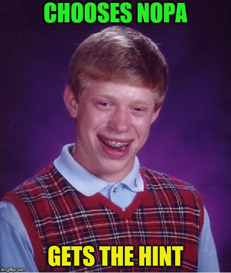 Bad Luck Brian Meme | CHOOSES NOPA GETS THE HINT | image tagged in memes,bad luck brian | made w/ Imgflip meme maker