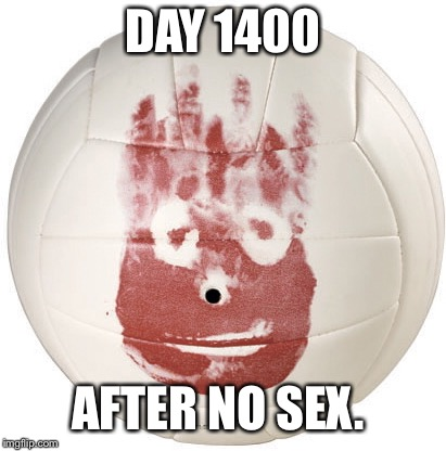 DAY 1400 AFTER NO SEX. | image tagged in funny | made w/ Imgflip meme maker