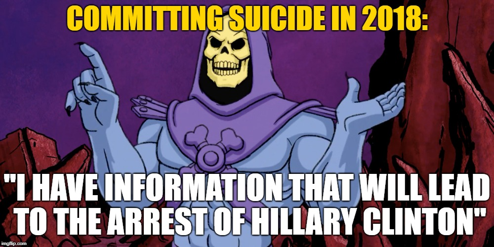 "Committing Suicide in 2018 | COMMITTING SUICIDE IN 2018: ""I HAVE INFORMATION THAT WILL LEAD TO THE ARREST OF HILLARY CLINTON"" 