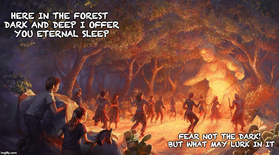 Here in the Forest | HERE IN THE FOREST DARK AND DEEP I OFFER YOU ETERNAL SLEEP FEAR NOT THE DARK! BUT WHAT MAY LURK IN IT | image tagged in based on a true story,fear,nightmare,death,dark souls | made w/ Imgflip meme maker