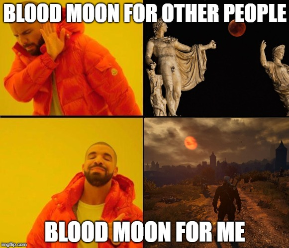 Priority | BLOOD MOON FOR OTHER PEOPLE BLOOD MOON FOR ME | image tagged in witcher 3,blood moon,full moon | made w/ Imgflip meme maker