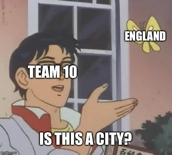 Is This A Pigeon Meme | TEAM 10 ENGLAND IS THIS A CITY? | image tagged in memes,is this a pigeon | made w/ Imgflip meme maker