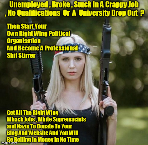 Right Wing Professional Agitator | Unemployed , Broke , Stuck In A Crappy Job , No Qualifications  Or  A  University Drop Out  ? Get All The Right Wing Whack Jobs , White Supr | image tagged in lauren southern,nazi,white surpremacistst | made w/ Imgflip meme maker