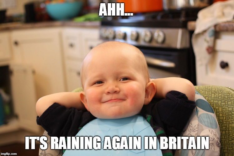 6 weeks and now back | AHH... IT'S RAINING AGAIN IN BRITAIN | image tagged in baby boss relaxed smug content,funny,britain,weather,rain,heatwave | made w/ Imgflip meme maker