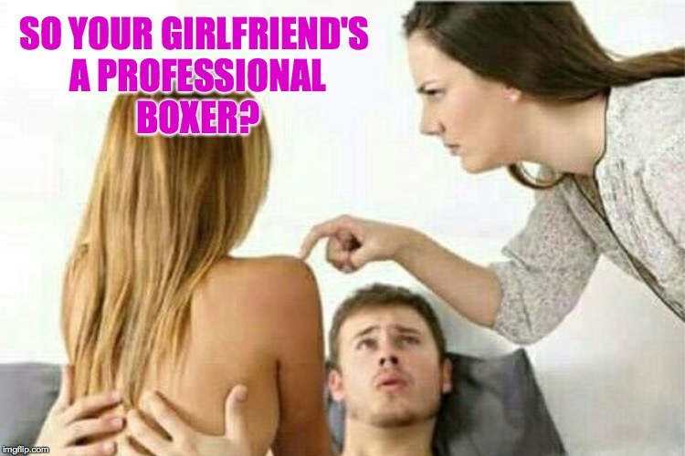 Distracted other woman.  Write your own punchline. | SO YOUR GIRLFRIEND'S A PROFESSIONAL BOXER? | image tagged in memes,distracted boyfriend,distracted other woman | made w/ Imgflip meme maker