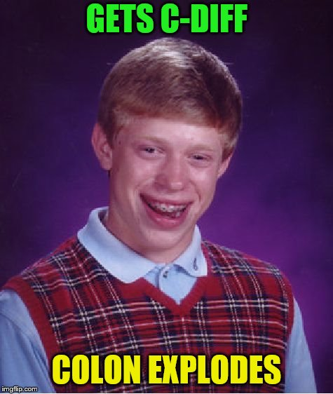 Bad Luck Brian Meme | GETS C-DIFF COLON EXPLODES | image tagged in memes,bad luck brian | made w/ Imgflip meme maker