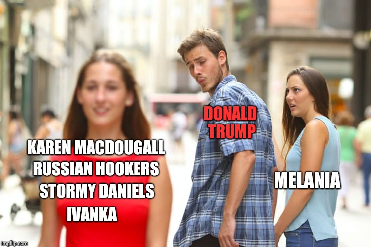 Our nation's moral compass | KAREN MACDOUGALL DONALD TRUMP MELANIA STORMY DANIELS RUSSIAN HOOKERS IVANKA | image tagged in memes,distracted boyfriend,ivanka,melania,stormy daniels,hookers | made w/ Imgflip meme maker