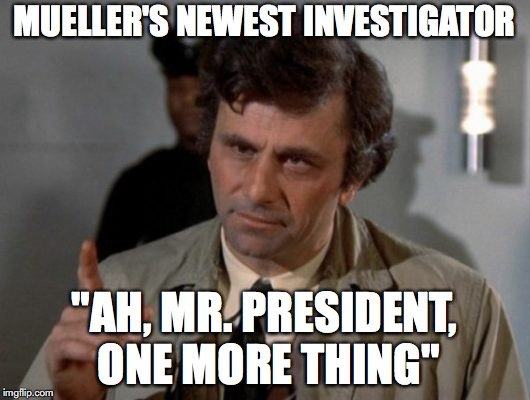 "Colombo Working for Bob Mueller | MUELLER'S NEWEST INVESTIGATOR ""AH, MR. PRESIDENT, ONE MORE THING"" 