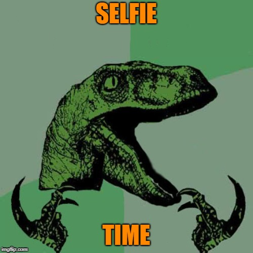 SELFIE TIME | made w/ Imgflip meme maker