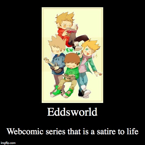 Eddsworld | Eddsworld | Webcomic series that is a satire to life | image tagged in demotivationals,eddsworld | made w/ Imgflip demotivational maker
