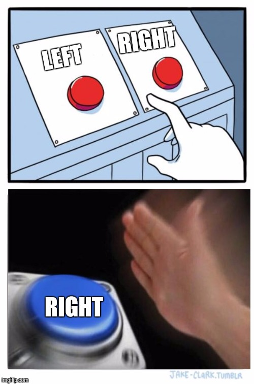 Two Buttons Meme | LEFT RIGHT RIGHT | image tagged in memes,two buttons | made w/ Imgflip meme maker