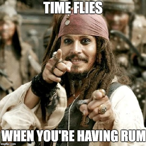 TIME FLIES WHEN YOU'RE HAVING RUM | image tagged in typical jack sparrow | made w/ Imgflip meme maker