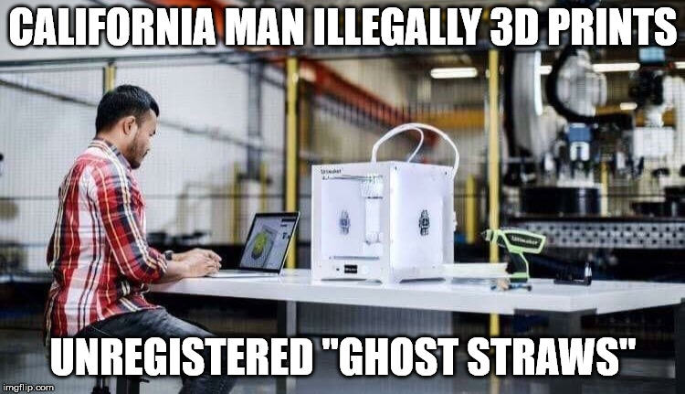 "I hear there could be a good market for these. | CALIFORNIA MAN ILLEGALLY 3D PRINTS UNREGISTERED ""GHOST STRAWS"" 
