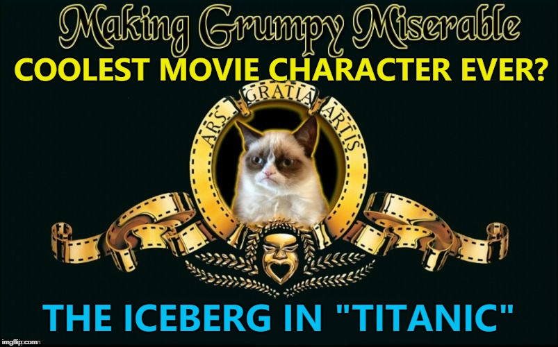 "Sounds about right... :) | COOLEST MOVIE CHARACTER EVER? THE ICEBERG IN ""TITANIC"" 