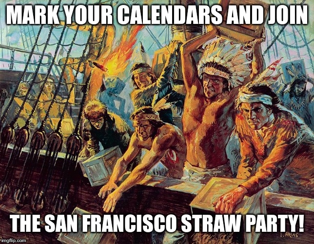 Straw party | MARK YOUR CALENDARS AND JOIN THE SAN FRANCISCO STRAW PARTY! | image tagged in straw ban,starbucks | made w/ Imgflip meme maker