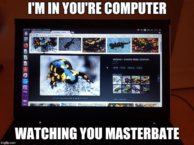 I'M IN YOU'RE COMPUTER WATCHING YOU MASTERBATE | made w/ Imgflip meme maker