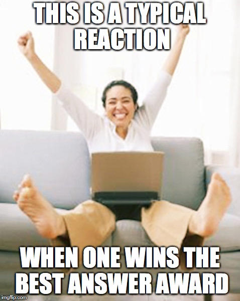Excited Person | THIS IS A TYPICAL REACTION WHEN ONE WINS THE BEST ANSWER AWARD | image tagged in random,yahoo,memes | made w/ Imgflip meme maker