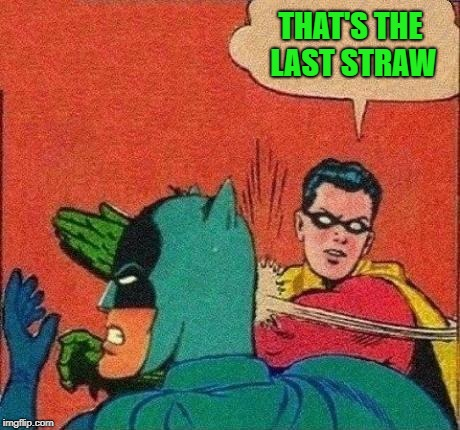 THAT'S THE LAST STRAW | made w/ Imgflip meme maker