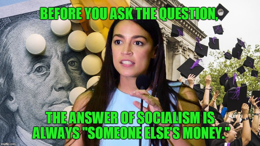 "Democrat Civil War Continues... | BEFORE YOU ASK THE QUESTION, THE ANSWER OF SOCIALISM IS ALWAYS ""SOMEONE ELSE'S MONEY."" 