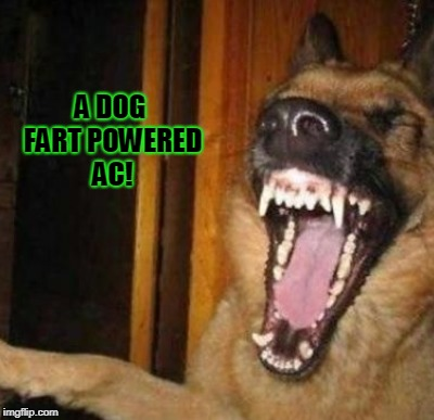 A DOG FART POWERED AC! | made w/ Imgflip meme maker