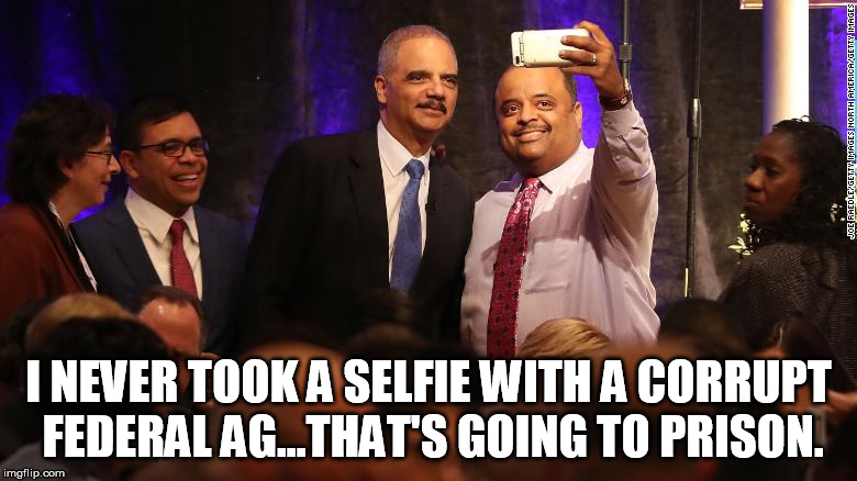 I NEVER TOOK A SELFIE WITH A CORRUPT FEDERAL AG...THAT'S GOING TO PRISON. | image tagged in holder | made w/ Imgflip meme maker