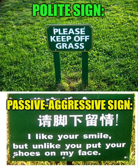 POLITE SIGN: PASSIVE-AGGRESSIVE SIGN: | image tagged in memes,keep off the grass | made w/ Imgflip meme maker