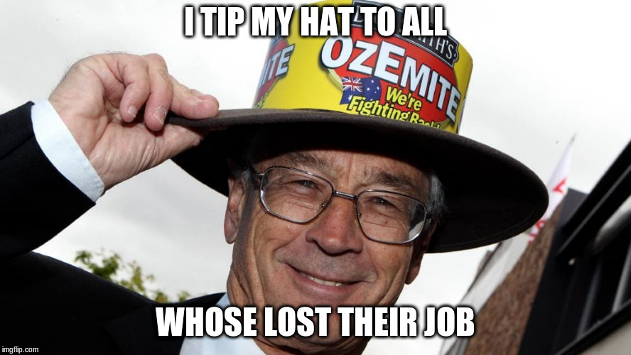 I TIP MY HAT TO ALL WHOSE LOST THEIR JOB | made w/ Imgflip meme maker