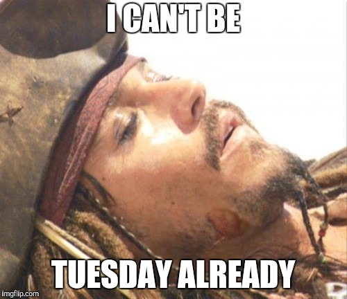 I CAN'T BE TUESDAY ALREADY | made w/ Imgflip meme maker