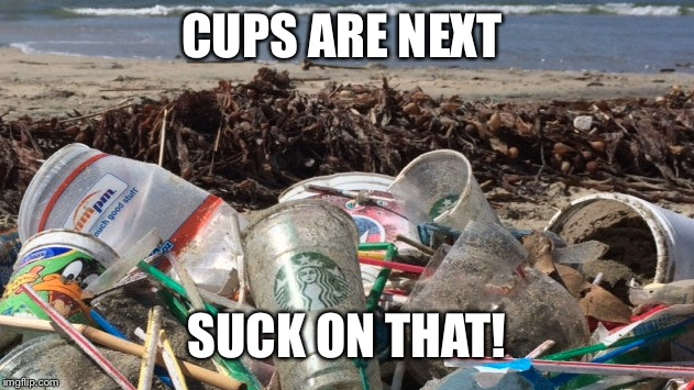 CUPS ARE NEXT SUCK ON THAT! | made w/ Imgflip meme maker