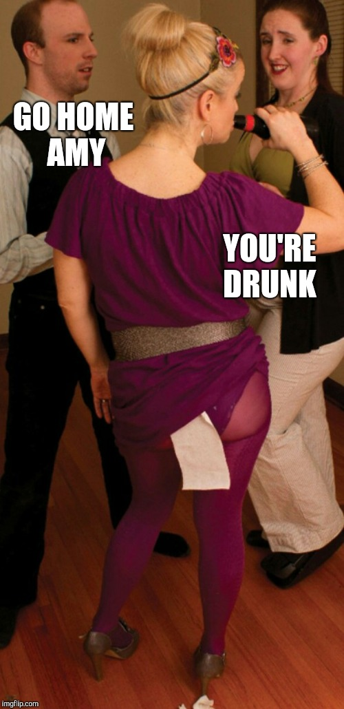 At least her panties coordinate with her outfit lol  | GO HOME AMY YOU'RE DRUNK | image tagged in jbmemegeek,go home you're drunk | made w/ Imgflip meme maker