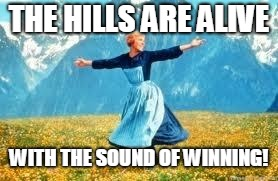 Look At All These Meme | THE HILLS ARE ALIVE WITH THE SOUND OF WINNING! | image tagged in memes,look at all these | made w/ Imgflip meme maker