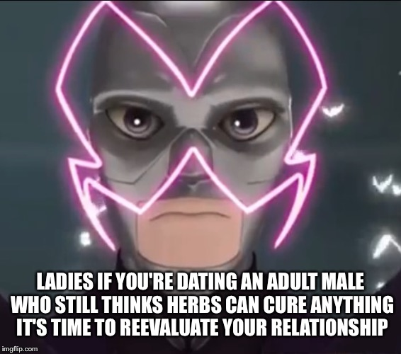 Helpful Hawk Daddy | LADIES IF YOU'RE DATING AN ADULT MALE WHO STILL THINKS HERBS CAN CURE ANYTHING IT'S TIME TO REEVALUATE YOUR RELATIONSHIP | image tagged in miraculous ladybug | made w/ Imgflip meme maker