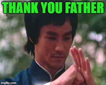 THANK YOU FATHER | made w/ Imgflip meme maker