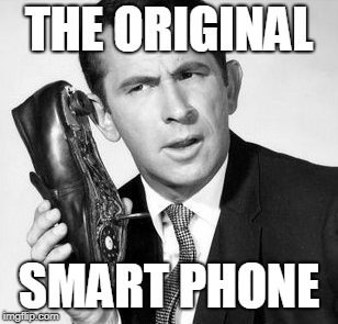 Get Smart | image tagged in don adams,get smart,agent 86,smart phone,funny meme | made w/ Imgflip meme maker