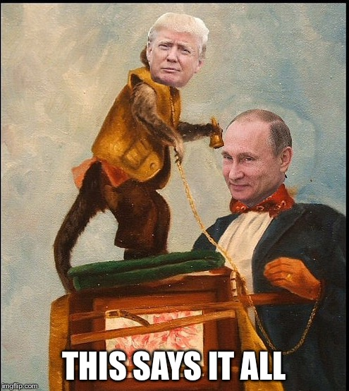 Organ Grinder and Monkey | THIS SAYS IT ALL | image tagged in putin and trump | made w/ Imgflip meme maker