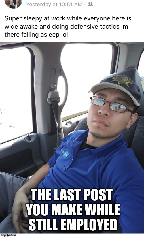 Idiot... | THE LAST POST YOU MAKE WHILE STILL EMPLOYED | image tagged in scumbag,stupidity,idiot | made w/ Imgflip meme maker