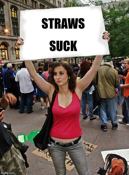 proteste | STRAWS SUCK | image tagged in proteste | made w/ Imgflip meme maker