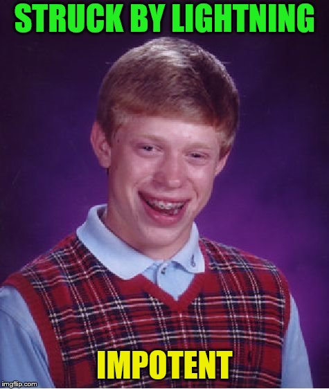 Bad Luck Brian Meme | STRUCK BY LIGHTNING IMPOTENT | image tagged in memes,bad luck brian | made w/ Imgflip meme maker