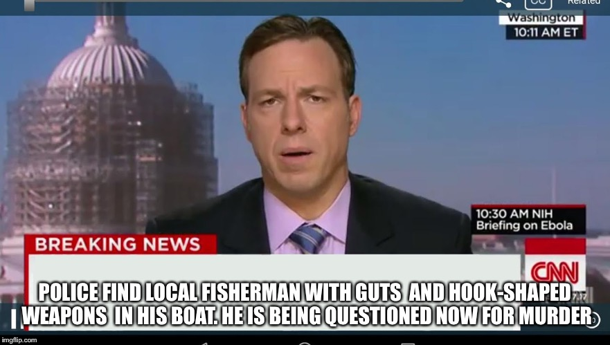 CNN frames fisherman | POLICE FIND LOCAL FISHERMAN WITH GUTS  AND HOOK-SHAPED WEAPONS  IN HIS BOAT. HE IS BEING QUESTIONED NOW FOR MURDER | image tagged in cnn breaking news template,fishing | made w/ Imgflip meme maker