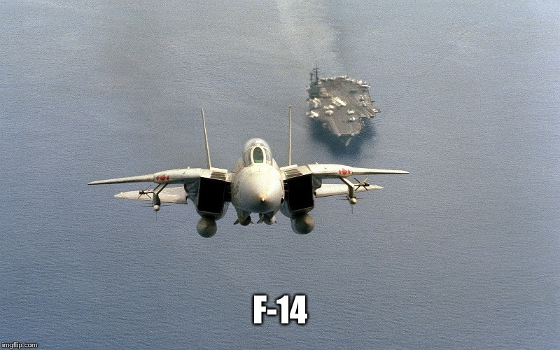 F-14 | made w/ Imgflip meme maker