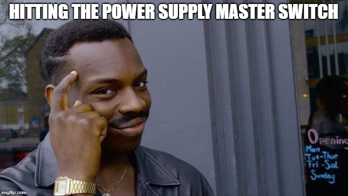 Roll Safe Think About It Meme | HITTING THE POWER SUPPLY MASTER SWITCH | image tagged in memes,roll safe think about it | made w/ Imgflip meme maker