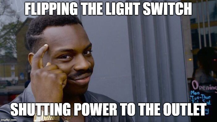 Roll Safe Think About It Meme | FLIPPING THE LIGHT SWITCH SHUTTING POWER TO THE OUTLET | image tagged in memes,roll safe think about it | made w/ Imgflip meme maker