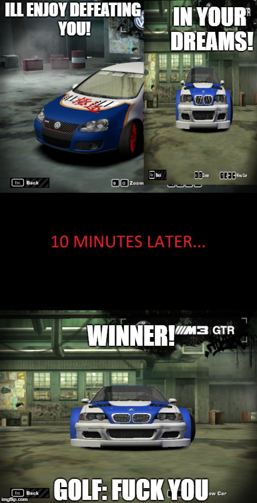 GOLF RACES BMW M3 GTR | ILL ENJOY DEFEATING YOU! IN YOUR DREAMS! WINNER! GOLF: F**K YOU | image tagged in nsfw,car memes,not funny,cancer | made w/ Imgflip meme maker
