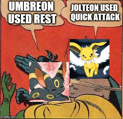 Batman Slapping Robin Meme | UMBREON USED REST JOLTEON USED QUICK ATTACK | image tagged in memes,batman slapping robin | made w/ Imgflip meme maker