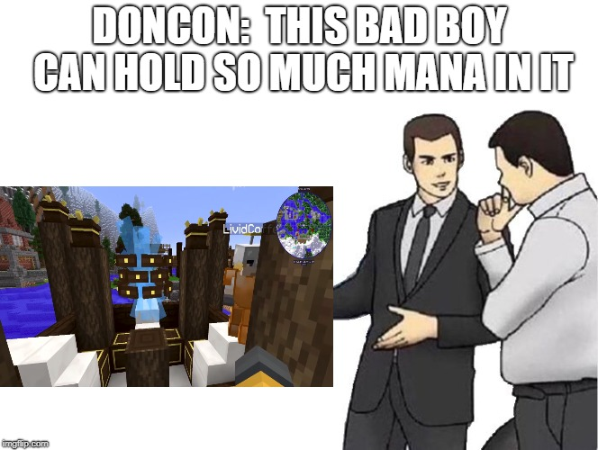 Car Salesman Slaps Hood Meme | DONCON:  THIS BAD BOY CAN HOLD SO MUCH MANA IN IT | image tagged in salesman slaps roof of | made w/ Imgflip meme maker