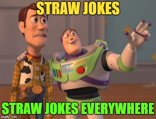 X, X Everywhere Meme | STRAW JOKES STRAW JOKES EVERYWHERE | image tagged in memes,x,x everywhere,x x everywhere | made w/ Imgflip meme maker