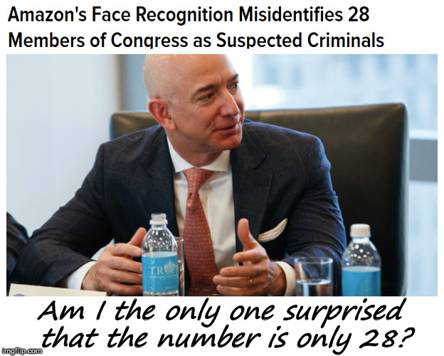 It makes me wonder how many were misidentified as convicted felons | Am I the only one surprised that the number is only 28? | image tagged in face recognition,amazon,congress,criminals | made w/ Imgflip meme maker