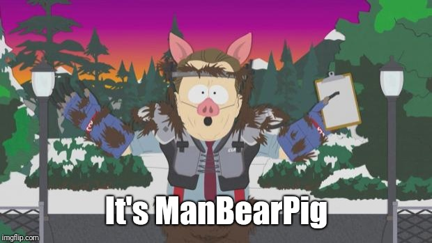 ManBearPig | It's ManBearPig | image tagged in manbearpig | made w/ Imgflip meme maker