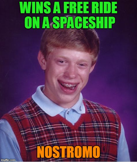 Bad Luck Brian Meme | WINS A FREE RIDE ON A SPACESHIP NOSTROMO | image tagged in memes,bad luck brian | made w/ Imgflip meme maker